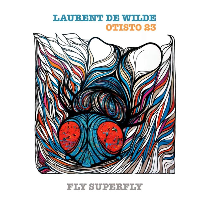 « FLY SUPER FLY » de Laurent De Wilde